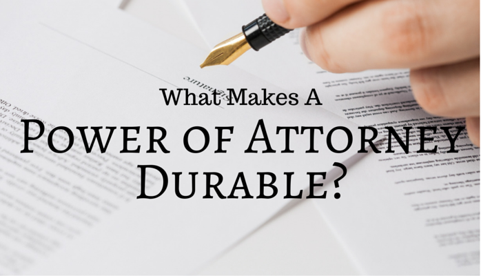 What Makes A Power Of Attorney Durable?